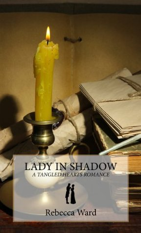 Lady in Shadow: A Tangled Hearts Romance  by  Rebecca Ward