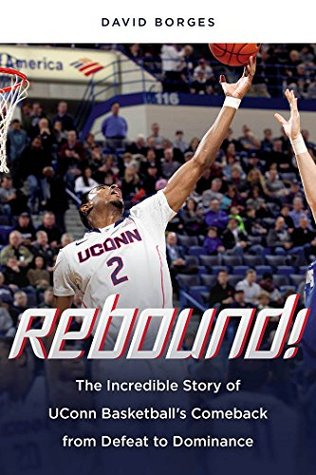 Rebound!: The Incredible Story of UConn Basketballs Comeback from Defeat to Dominance  by  David Borges