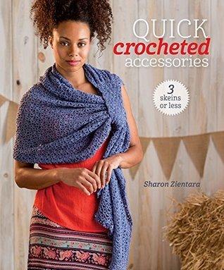 Quick Crocheted Accessories (3 Skeins or Less)  by  Sharon Zientara