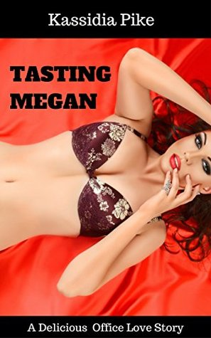 Tasting Megan: A Delicious Office Love Story Kassidia Pike