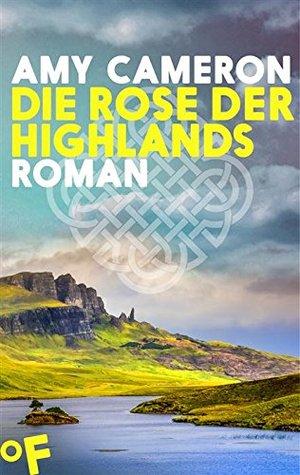 Die Rose der Highlands: Roman Amy Cameron
