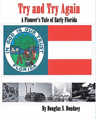 Try and Try Again - A Pioneers Tale of Early Florida  by  Douglas Doudney