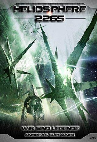 Heliosphere 2265 - Band 26: Wir sind Legende  by  Andreas Suchanek