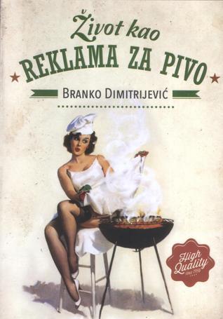 Život kao reklama za pivo  by  Branko Dimitrijević
