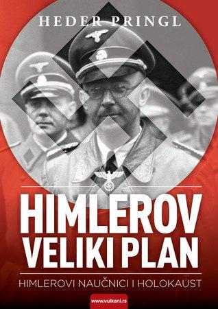 Himlerov veliki plan : Himlerovi naučnici i holokaust  by  Heather Pringle