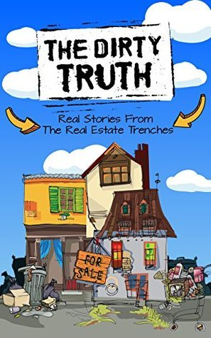 The Dirty Truth: Real Stories From The Real Estate Trenches  by  Tucker Merrihew