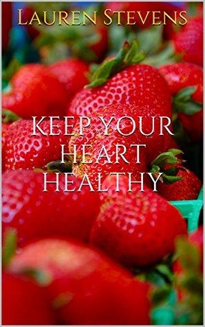 Keep Your Heart Healthy  by  Lauren Stevens