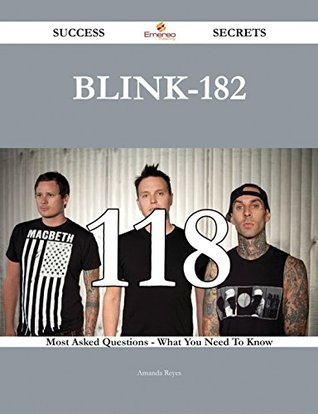 Blink-182 118 Success Secrets - 118 Most Asked Questions On Blink-182 - What You Need To Know  by  Amanda Reyes