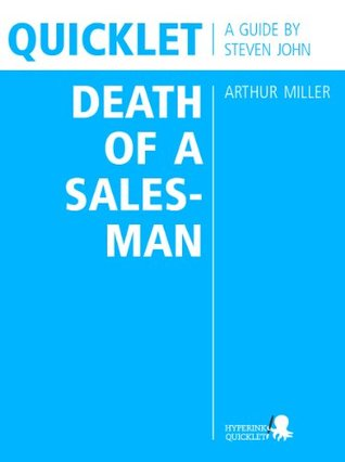 Quicklet on Arthur Millers Death of a Salesman (CliffNotes-like Book Summary and Analysis)  by  Steven John