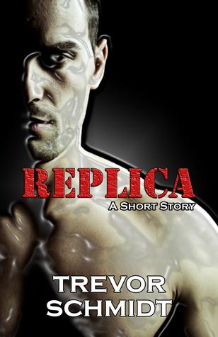 Replica: A Short Story Trevor Schmidt