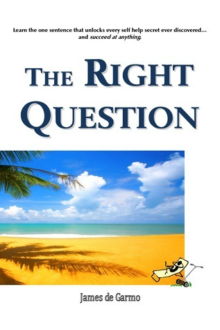 The Right Question  by  James de Garmo