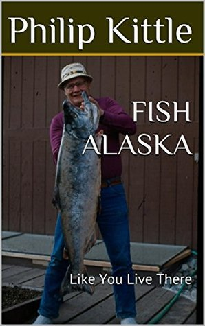 FISH ALASKA: Like You Live There  by  Philip Kittle