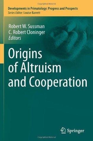 Origins of Altruism and Cooperation: 36  by  Robert W. Sussman