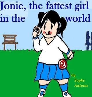 Jonie, the fattest girl in the World! (Funny story in verse form for kids 5 - 10years)  by  Sophe Antoine