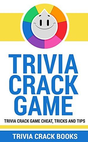 Trivia Crack: Trivia Crack Game Cheat, Tricks and Tips  by  Scott Miller