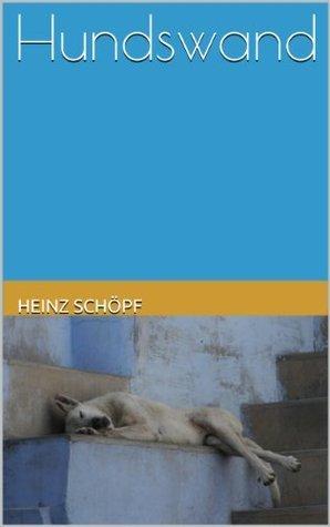 Hundswand: Roman  by  Heinz Schöpf