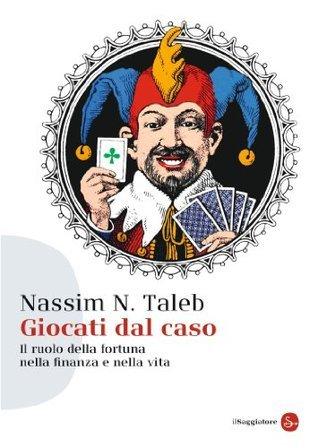 Giocati dal caso: Il ruolo della fortuna nella finanza e nella vita  by  Nassim Nicholas Taleb