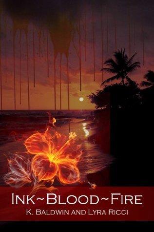 Ink~Blood~Fire  by  K. Baldwin
