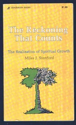 The Reckoning That Counts, The Realization of Spiritual Growth  by  Miles J. Stanford