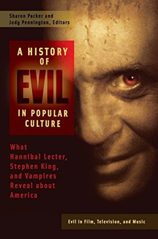 A History of Evil in Popular Culture: What Hannibal Lecter, Stephen King, and Vampires Reveal About America [2 volumes]  by  Sharon Packer