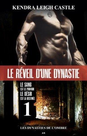 Les dynasties de lombre - 1: Le sang est le pouvoir le désir est la destinée  by  Kendra Leigh Castle