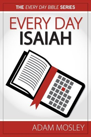 Every Day Isaiah (The Every Day Bible Book 23)  by  Adam Mosley
