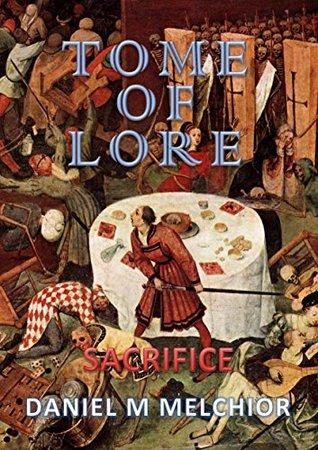 Tome of Lore: Sacrifice Daniel M. Melchior