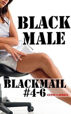 Black Male Blackmail # 4-6  by  Gypsy Caprice