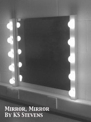 Mirror, Mirror Ks Stevens