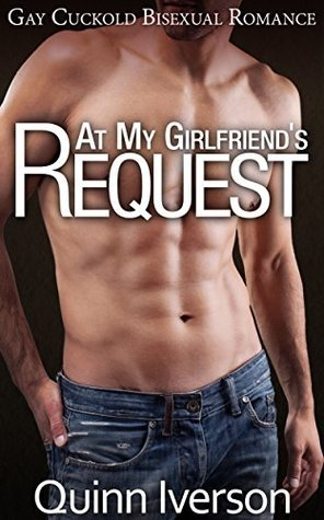 At My Girlfriends Request: Gay Cuckold Bisexual Romance by