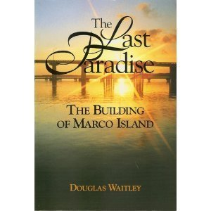 The Last Paradise - The Building of Marco Island  by  Douglas Waitley