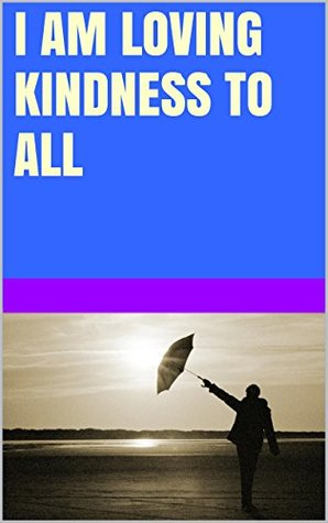 I am loving kindness to all  by  Lanni Tolls