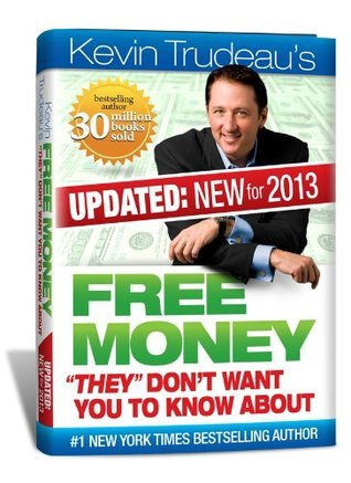 Free Money- They dont want you to know about (Updated: New for 2013) Kevin Trudeaus