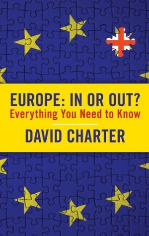 Europe: In or Out?: Everything You Need to Know  by  David Charter