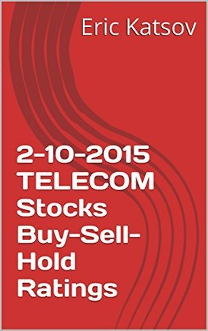 2-10-2015 TELECOM Stocks Buy-Sell-Hold Ratings Eric Katsov