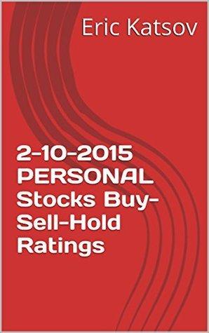 2-10-2015 PERSONAL Stocks Buy-Sell-Hold Ratings Eric Katsov