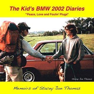 The Kids BMW 2002 Diaries: Memoirs of Stacey Jon Thomas Stacey Jon Thomas