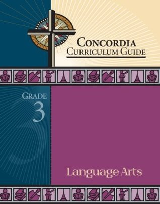 Concordia Curriculum Guide: Grade 3 Language Arts  by  Concordia Publishing House