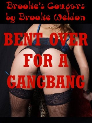 Bent Over for a Gangbang (One Sexy MILFs Group Adventure): The Cougars First Group Sex  by  Brooke Weldon
