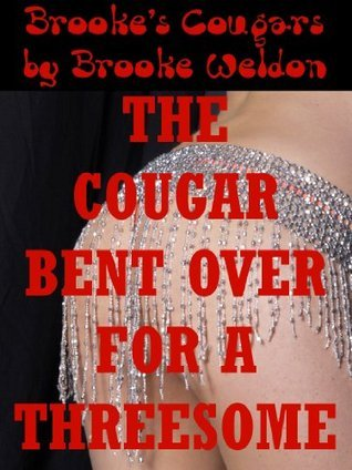 The Cougar Bent Over for a Threesome (Youre Never Too Old for a Ménage a Trois!): A Tale of Rough FFM Threesome Sex (Brookes Cougars Book 5)  by  Brooke Weldon