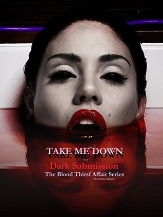Take Me Down: Dark Submission (Book 4, Part 3): The Blood Thirst Affair Series  by  Harnet Spade
