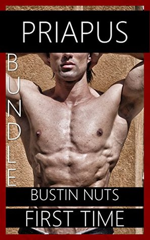 Bustin Nuts: First Time Erotica (3 Story Erotic Bundle)  by  Priapus