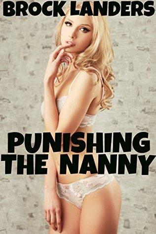 Punishing The Nanny  by  Brock Landers
