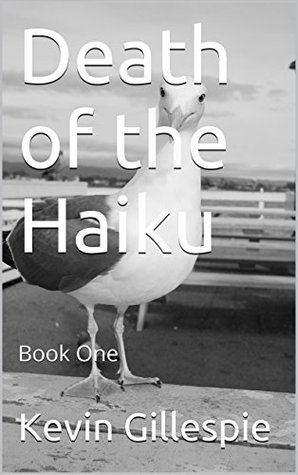 Death of the Haiku: Book One Kevin Gillespie