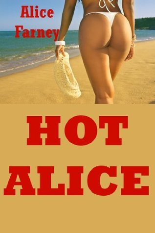 Hot Alice (Lesbians, Students, and Strangers All Get Rough Sex!): Ten Explicit Erotica Stories  by  Alice Farney