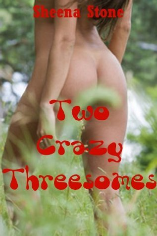 Two Crazy Threesomes (Annabelles Ménage a Trois Adventures): An Extreme Erotica Story with Very Rough Sex (The Sex Circus Chronicles Book 5)  by  Sheena Stone