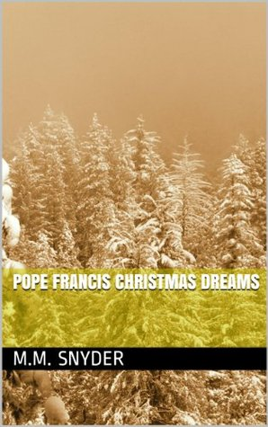 Pope Francis Christmas Dreams  by  M.M. Snyder