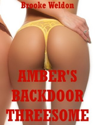 Ambers Backdoor Threesome (When Claire Watched Amber Give Up Her Ass): An Erotic Tale of FFM First Anal Sex Fun Brooke Weldon