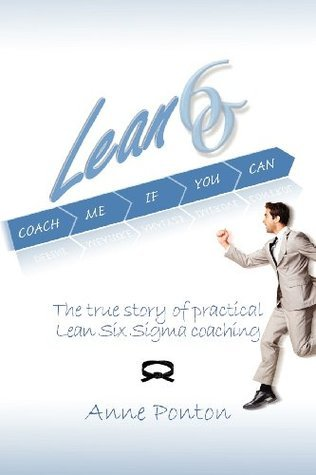 Lean Six SIGMA: Coach Me If You Can: The True Story of Practical Lean Six SIGMA Coaching  by  Anne Ponton
