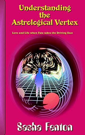 Understanding the Astrological Vertex: Love and Life when Fate takes the Driving Seat  by  Sasha Fenton